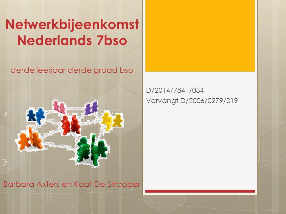 Netwerkbijeenkomst Nederlands 7bso derde leerjaar derde graad bso Barbara Axters en Kaat De Strooper D/2014/7841/034 Vervangt D/2006/0279/019