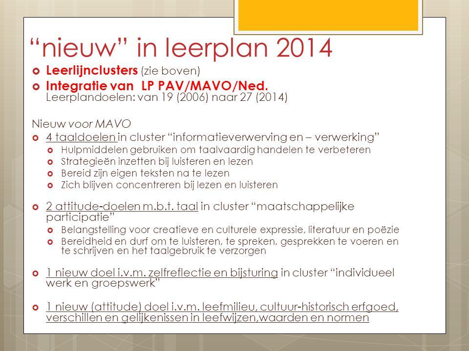 """""""nieuw"""" in leerplan 2014  Leerlijnclusters (zie boven)  Integratie van LP PAV/MAVO/Ned. Leerplandoelen: van 19 (2006) naar 27 (2014) Nieuw voor MAVO"""