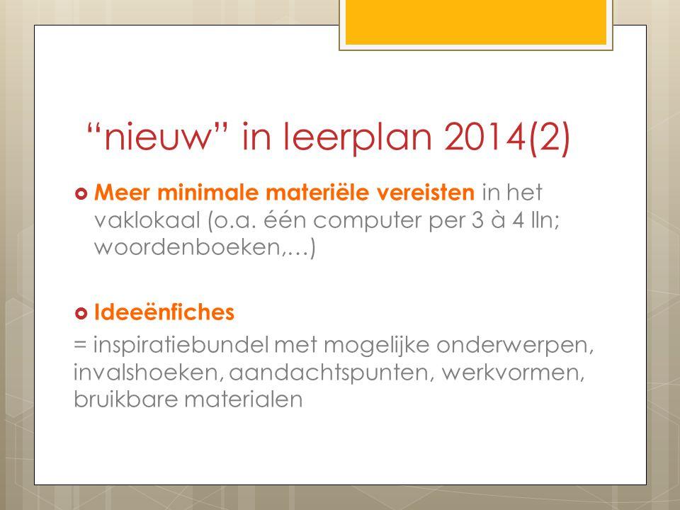 """""""nieuw"""" in leerplan 2014(2)  Meer minimale materiële vereisten in het vaklokaal (o.a. één computer per 3 à 4 lln; woordenboeken,…)  Ideeënfiches = i"""