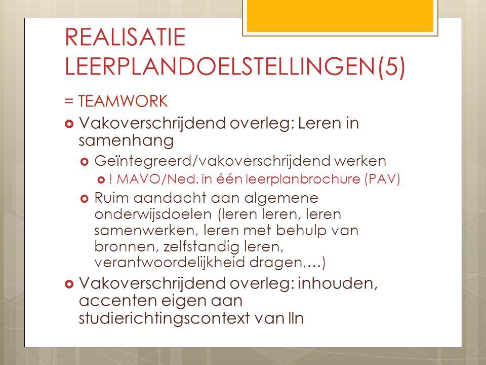 REALISATIE LEERPLANDOELSTELLINGEN(5) = TEAMWORK  Vakoverschrijdend overleg: Leren in samenhang  Geïntegreerd/vakoverschrijdend werken  ! MAVO/Ned.