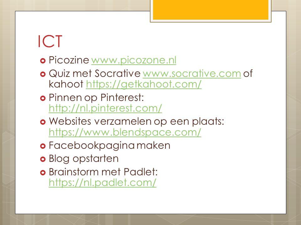 ICT  Picozine www.picozone.nlwww.picozone.nl  Quiz met Socrative www.socrative.com of kahoot https://getkahoot.com/www.socrative.comhttps://getkahoo