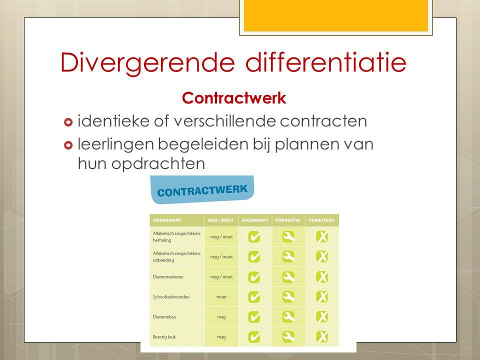 Divergerende differentiatie Contractwerk  identieke of verschillende contracten  leerlingen begeleiden bij plannen van hun opdrachten
