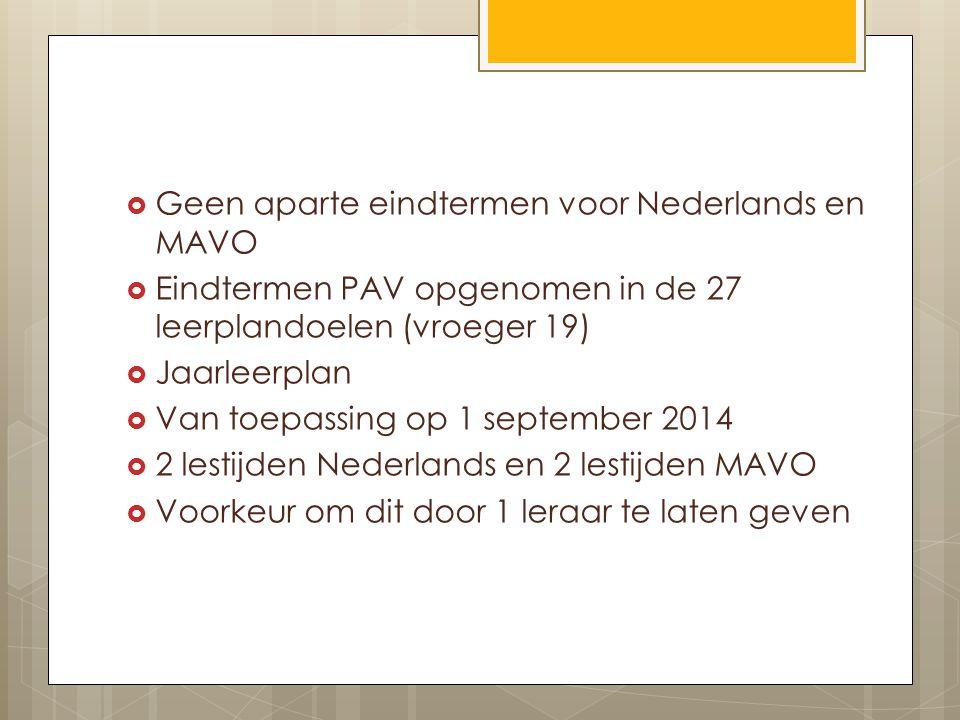  Geen aparte eindtermen voor Nederlands en MAVO  Eindtermen PAV opgenomen in de 27 leerplandoelen (vroeger 19)  Jaarleerplan  Van toepassing op 1