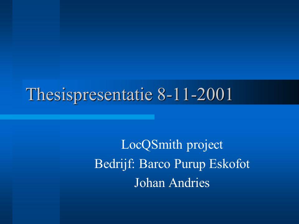 Thesispresentatie 8-11-2001 LocQSmith project Bedrijf: Barco Purup Eskofot Johan Andries