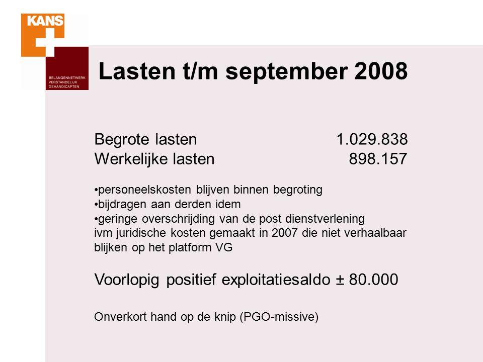 Lasten t/m september 2008 Begrote lasten1.029.838 Werkelijke lasten 898.157 personeelskosten blijven binnen begroting bijdragen aan derden idem geringe overschrijding van de post dienstverlening ivm juridische kosten gemaakt in 2007 die niet verhaalbaar blijken op het platform VG Voorlopig positief exploitatiesaldo± 80.000 Onverkort hand op de knip (PGO-missive)