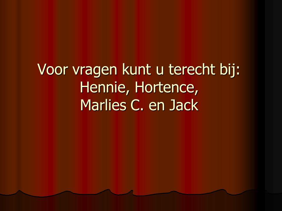 Voor vragen kunt u terecht bij: Hennie, Hortence, Marlies C. en Jack