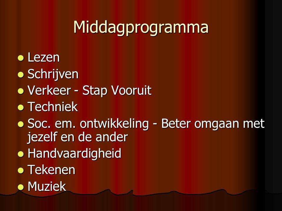 Middagprogramma Lezen Lezen Schrijven Schrijven Verkeer - Stap Vooruit Verkeer - Stap Vooruit Techniek Techniek Soc.