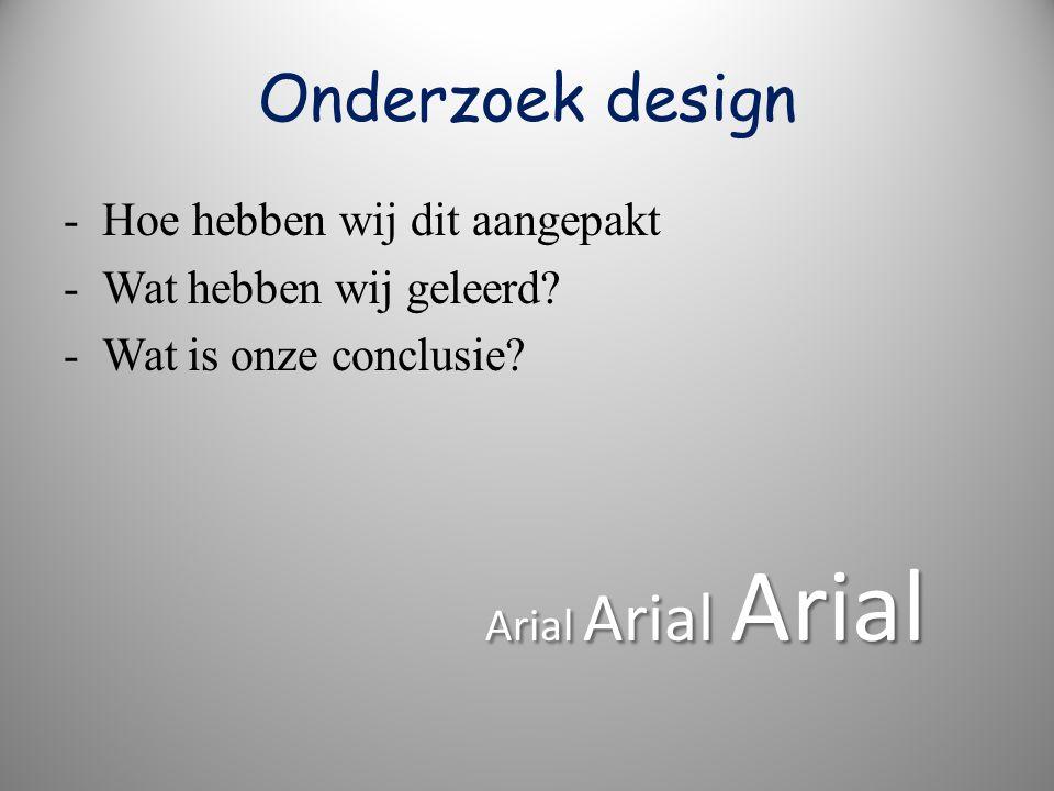 Onderzoek design - Hoe hebben wij dit aangepakt - Wat hebben wij geleerd.