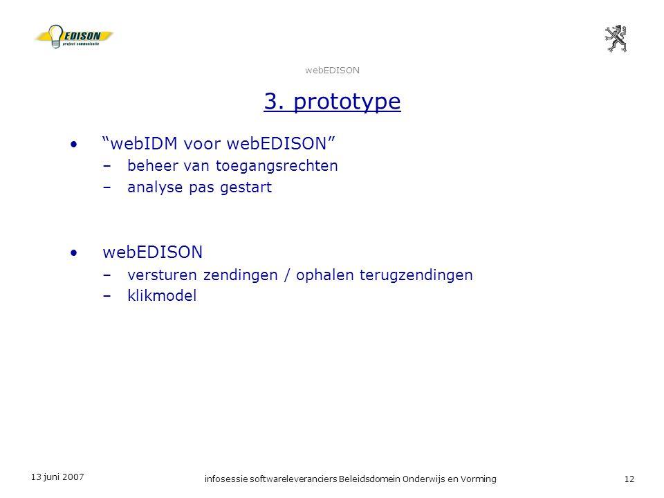 """13 juni 2007 infosessie softwareleveranciers Beleidsdomein Onderwijs en Vorming12 webEDISON 3. prototype """"webIDM voor webEDISON"""" –beheer van toegangsr"""