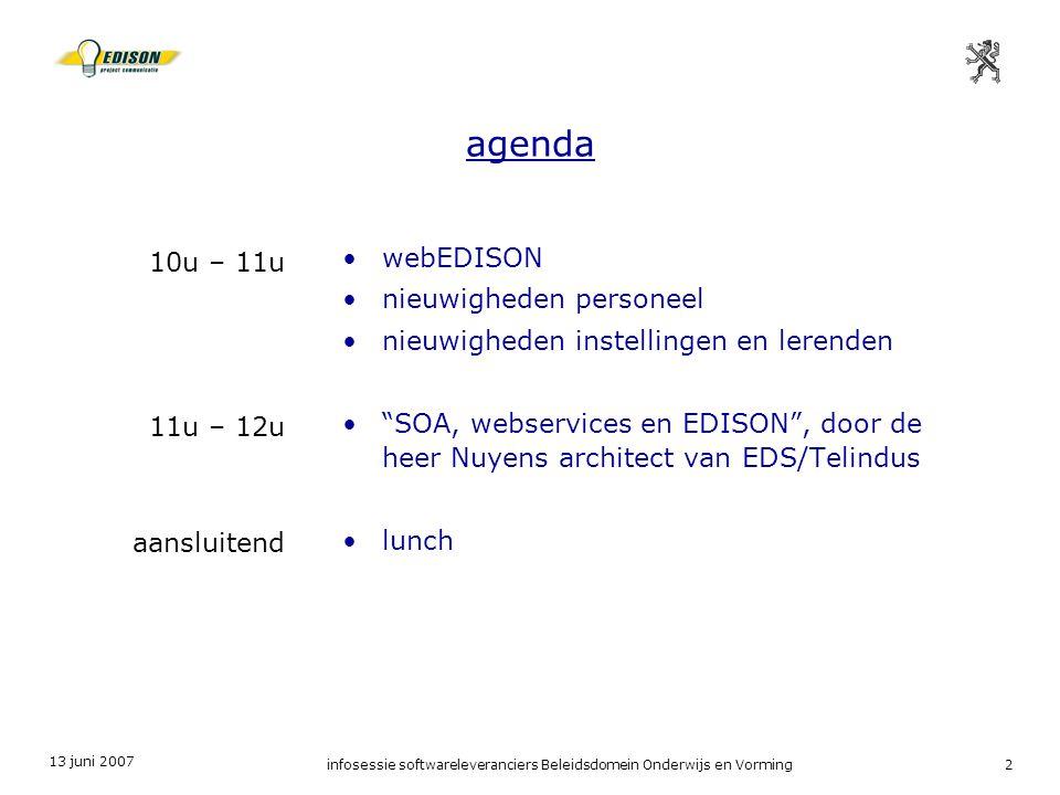 13 juni 2007 infosessie softwareleveranciers Beleidsdomein Onderwijs en Vorming2 agenda webEDISON nieuwigheden personeel nieuwigheden instellingen en