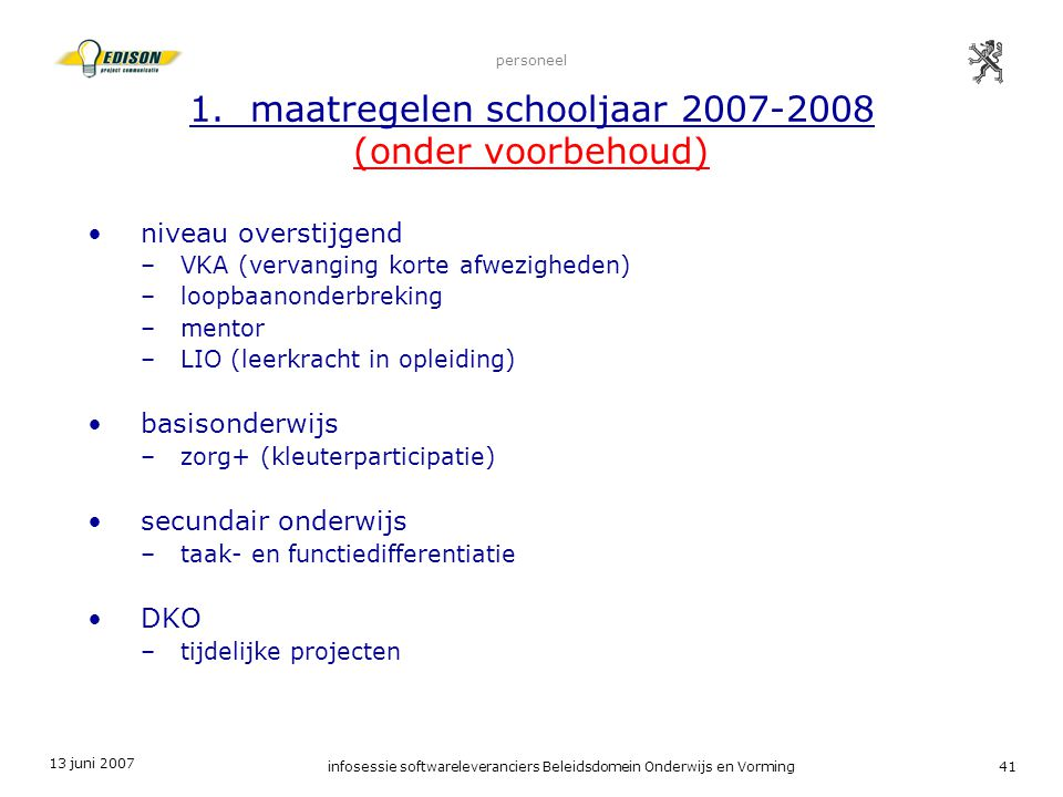13 juni 2007 infosessie softwareleveranciers Beleidsdomein Onderwijs en Vorming41 personeel 1. maatregelen schooljaar 2007-2008 (onder voorbehoud) niv
