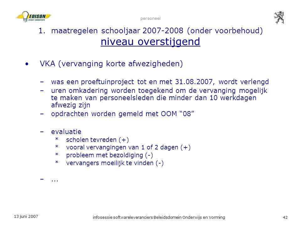 13 juni 2007 infosessie softwareleveranciers Beleidsdomein Onderwijs en Vorming42 personeel 1. maatregelen schooljaar 2007-2008 (onder voorbehoud) niv