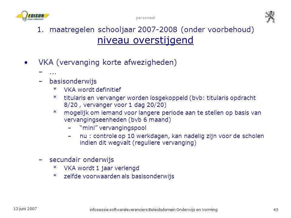 13 juni 2007 infosessie softwareleveranciers Beleidsdomein Onderwijs en Vorming43 personeel 1. maatregelen schooljaar 2007-2008 (onder voorbehoud) niv