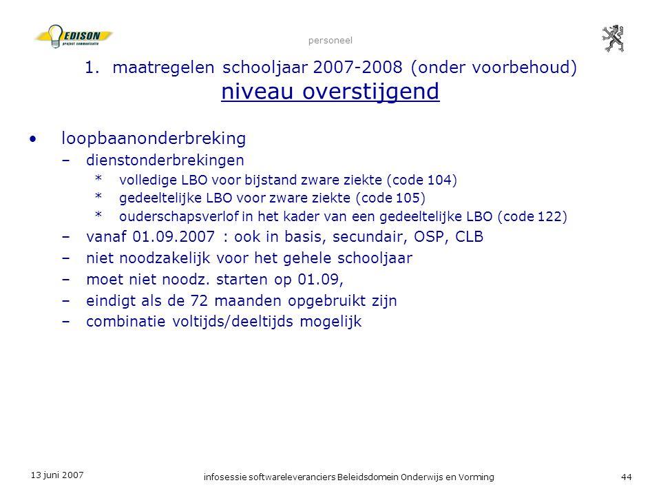 13 juni 2007 infosessie softwareleveranciers Beleidsdomein Onderwijs en Vorming44 personeel 1. maatregelen schooljaar 2007-2008 (onder voorbehoud) niv