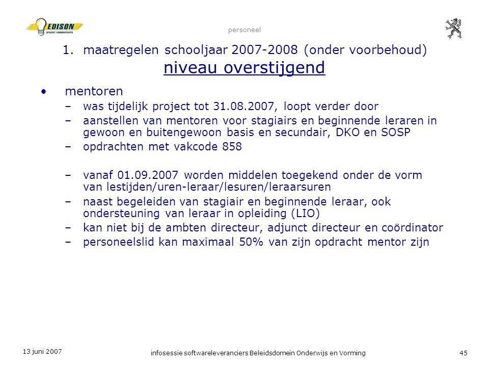 13 juni 2007 infosessie softwareleveranciers Beleidsdomein Onderwijs en Vorming45 personeel 1. maatregelen schooljaar 2007-2008 (onder voorbehoud) niv