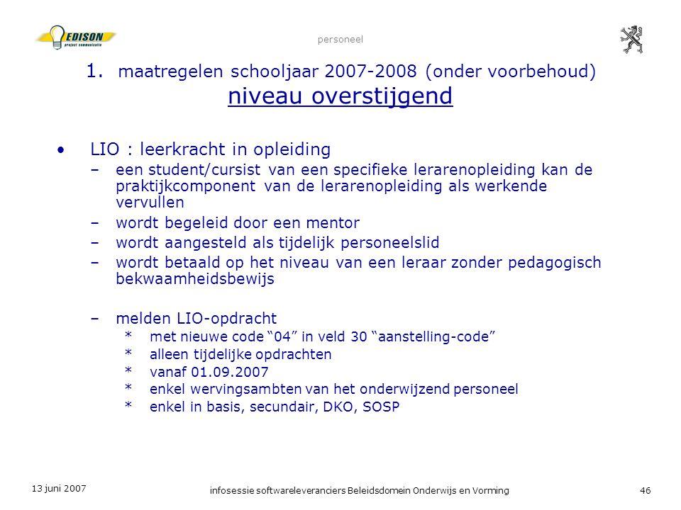 13 juni 2007 infosessie softwareleveranciers Beleidsdomein Onderwijs en Vorming46 personeel 1. maatregelen schooljaar 2007-2008 (onder voorbehoud) niv