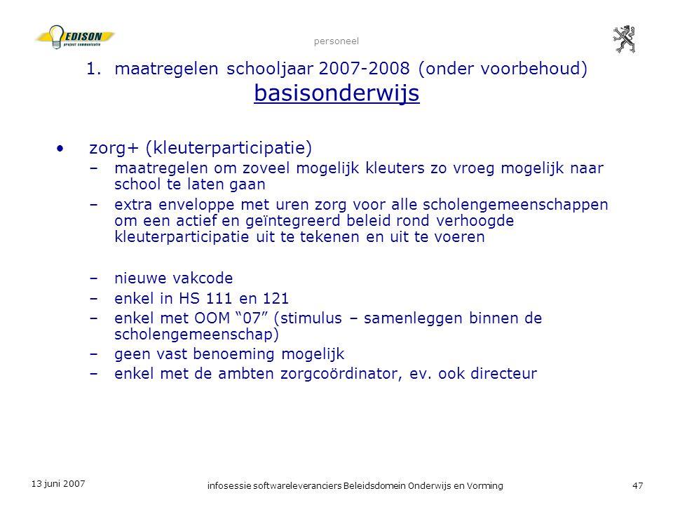 13 juni 2007 infosessie softwareleveranciers Beleidsdomein Onderwijs en Vorming47 personeel 1. maatregelen schooljaar 2007-2008 (onder voorbehoud) bas