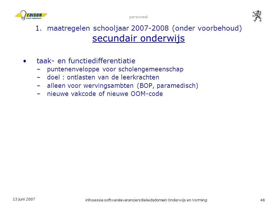 13 juni 2007 infosessie softwareleveranciers Beleidsdomein Onderwijs en Vorming48 personeel 1. maatregelen schooljaar 2007-2008 (onder voorbehoud) sec