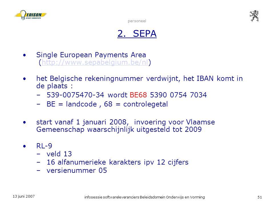 13 juni 2007 infosessie softwareleveranciers Beleidsdomein Onderwijs en Vorming51 personeel 2. SEPA Single European Payments Area (http://www.sepabelg