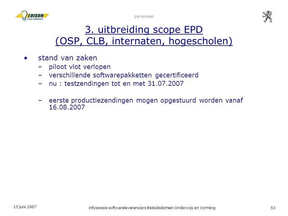 13 juni 2007 infosessie softwareleveranciers Beleidsdomein Onderwijs en Vorming53 personeel 3. uitbreiding scope EPD (OSP, CLB, internaten, hogeschole