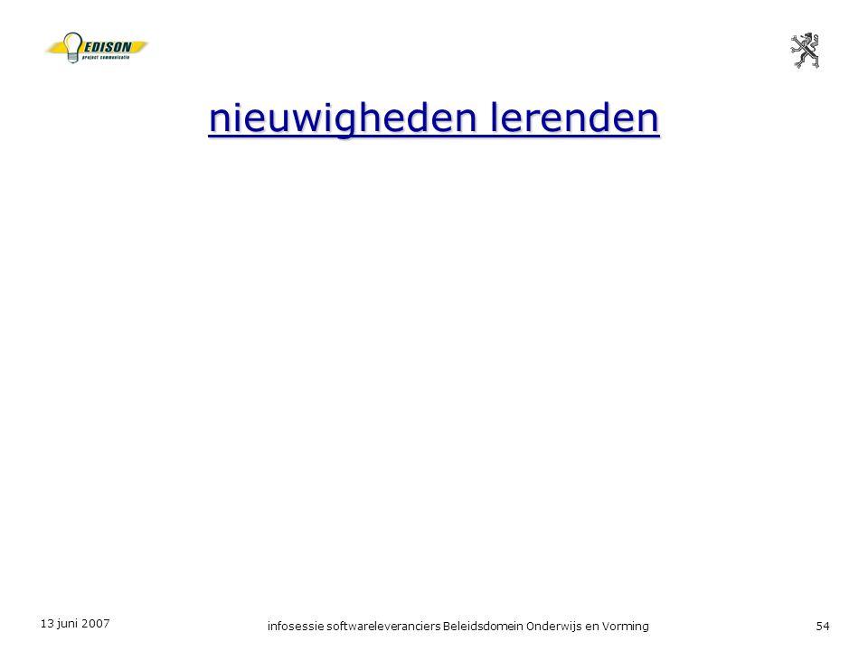 13 juni 2007 infosessie softwareleveranciers Beleidsdomein Onderwijs en Vorming54 nieuwigheden lerenden