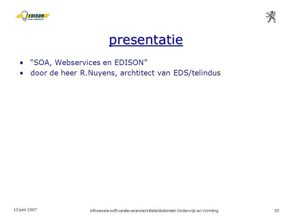 13 juni 2007 infosessie softwareleveranciers Beleidsdomein Onderwijs en Vorming55 presentatie SOA, Webservices en EDISON door de heer R.Nuyens, archtitect van EDS/telindus