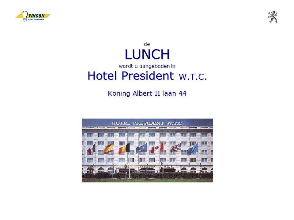 de LUNCH wordt u aangeboden in Hotel President W.T.C. Koning Albert II laan 44