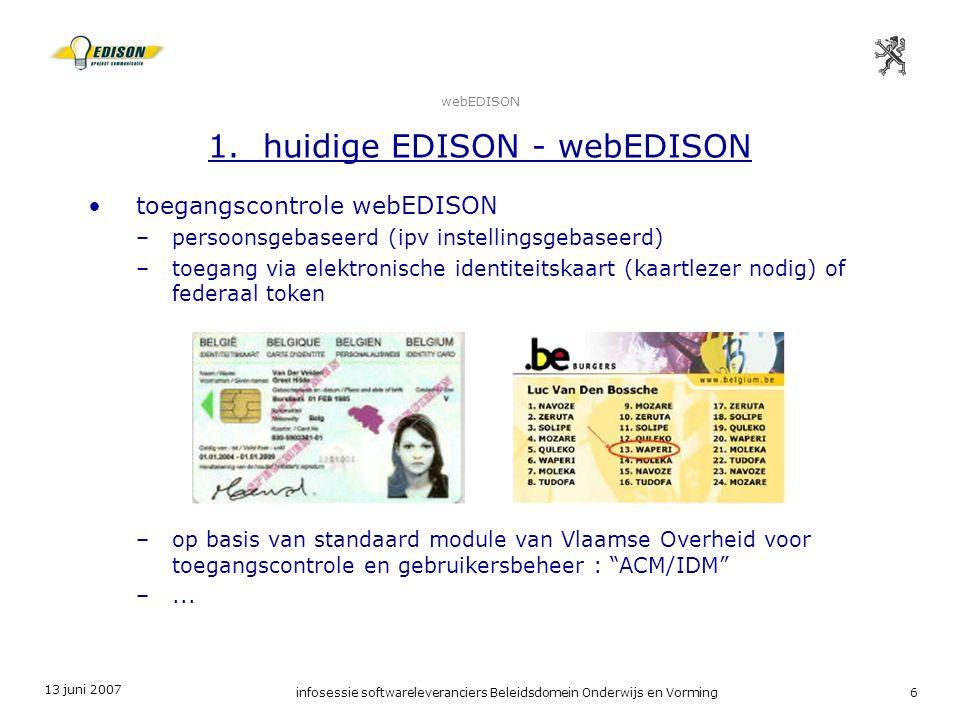 13 juni 2007 infosessie softwareleveranciers Beleidsdomein Onderwijs en Vorming6 webEDISON 1. huidige EDISON - webEDISON toegangscontrole webEDISON –p