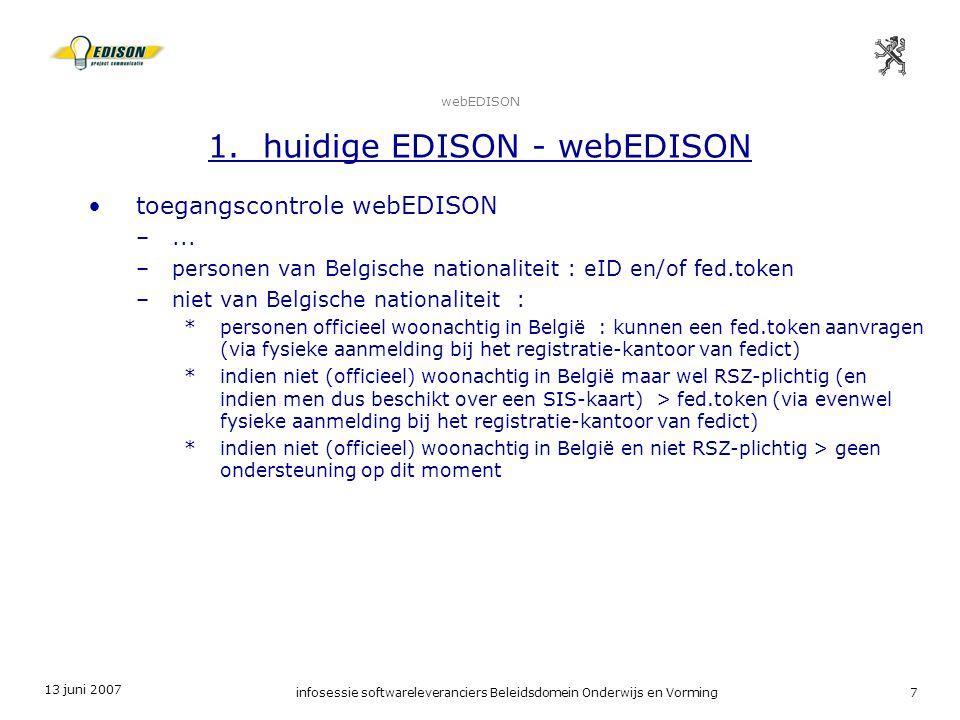 13 juni 2007 infosessie softwareleveranciers Beleidsdomein Onderwijs en Vorming7 webEDISON 1. huidige EDISON - webEDISON toegangscontrole webEDISON –.