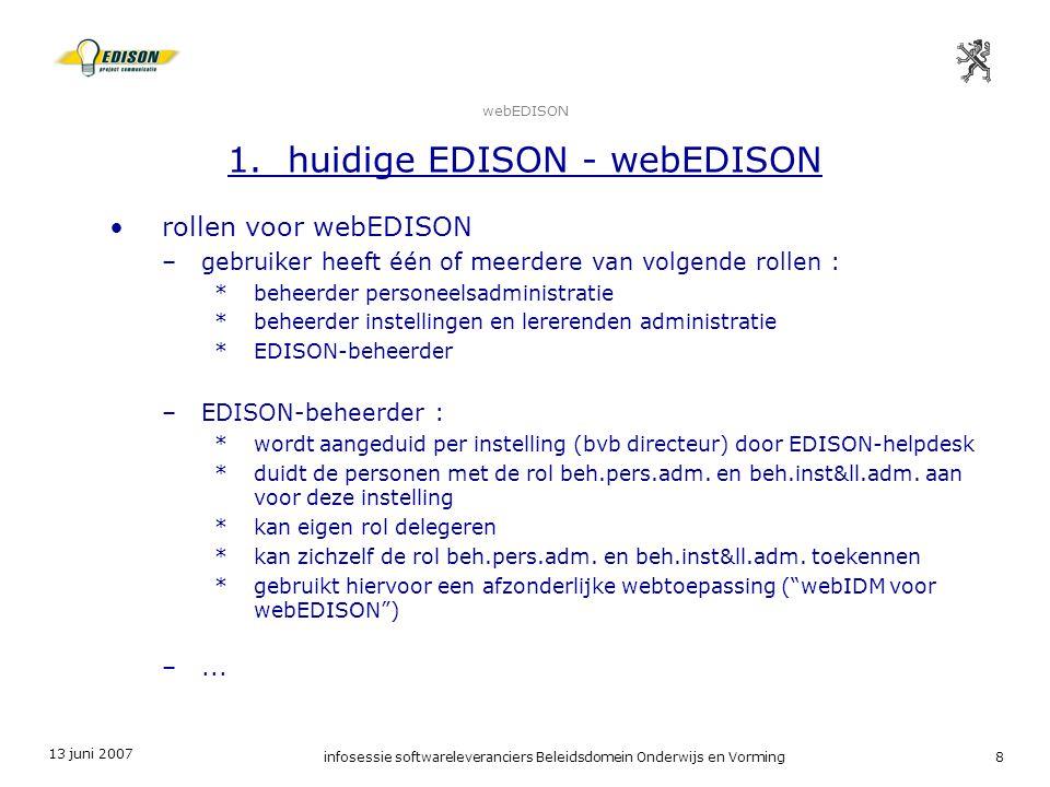 13 juni 2007 infosessie softwareleveranciers Beleidsdomein Onderwijs en Vorming8 webEDISON 1. huidige EDISON - webEDISON rollen voor webEDISON –gebrui