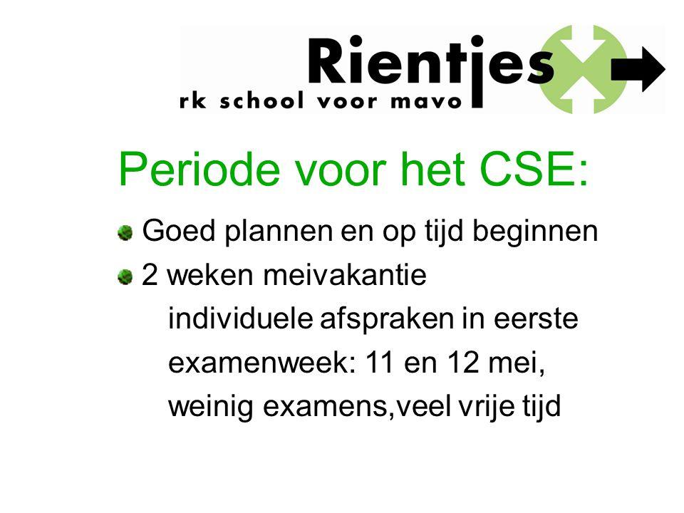 Periode voor het CSE: Goed plannen en op tijd beginnen 2 weken meivakantie individuele afspraken in eerste examenweek: 11 en 12 mei, weinig examens,ve