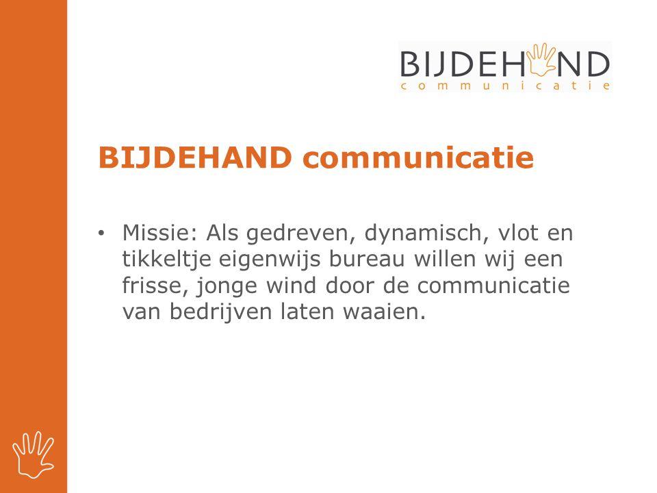 BIJDEHAND communicatie Missie: Als gedreven, dynamisch, vlot en tikkeltje eigenwijs bureau willen wij een frisse, jonge wind door de communicatie van