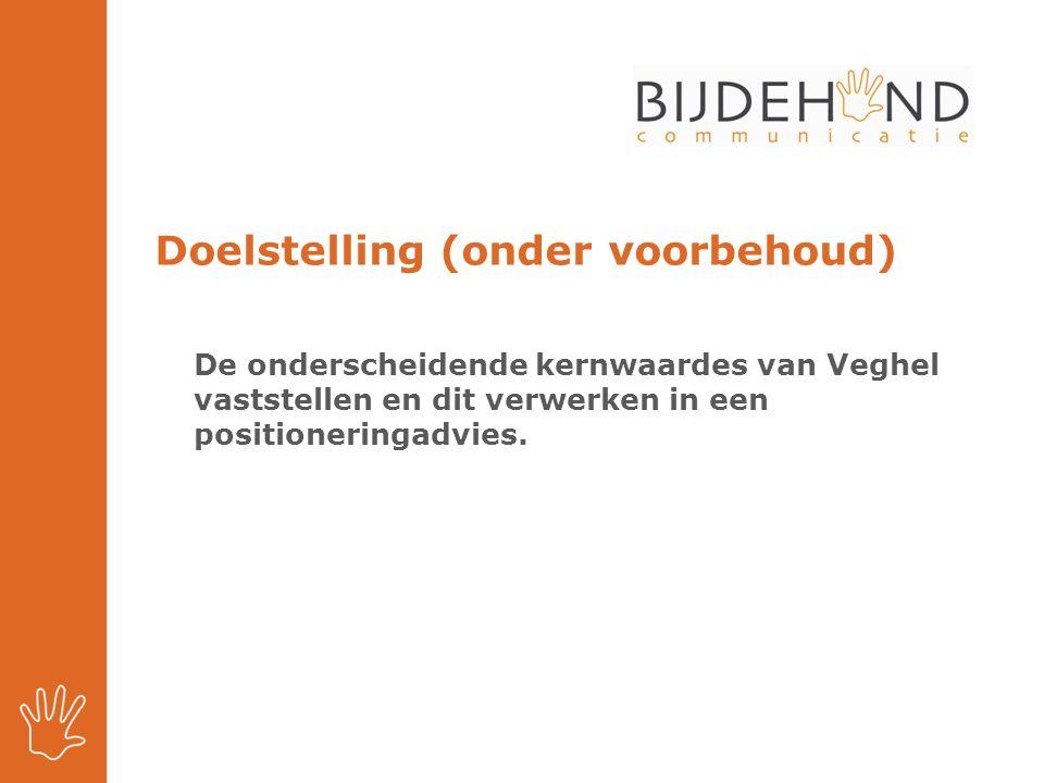 Doelstelling (onder voorbehoud) De onderscheidende kernwaardes van Veghel vaststellen en dit verwerken in een positioneringadvies.