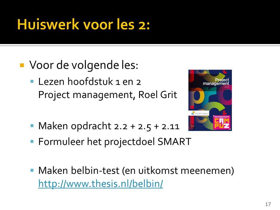  Voor de volgende les:  Lezen hoofdstuk 1 en 2 Project management, Roel Grit  Maken opdracht 2.2 + 2.5 + 2.11  Formuleer het projectdoel SMART  Maken belbin-test (en uitkomst meenemen) http://www.thesis.nl/belbin/ http://www.thesis.nl/belbin/ 17