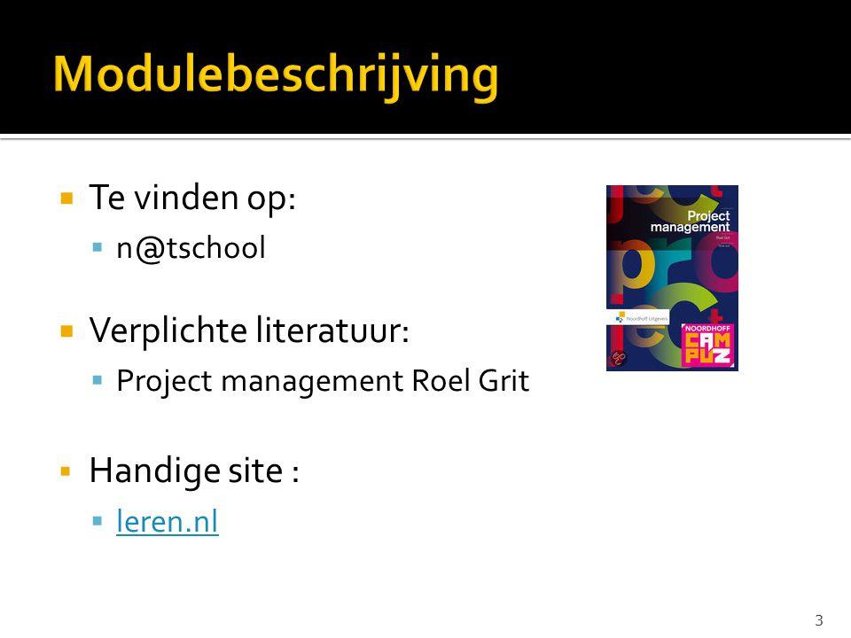  Te vinden op:  n@tschool  Verplichte literatuur:  Project management Roel Grit  Handige site :  leren.nl leren.nl 3