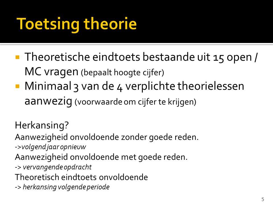  Theoretische eindtoets bestaande uit 15 open / MC vragen (bepaalt hoogte cijfer)  Minimaal 3 van de 4 verplichte theorielessen aanwezig (voorwaarde om cijfer te krijgen) Herkansing.