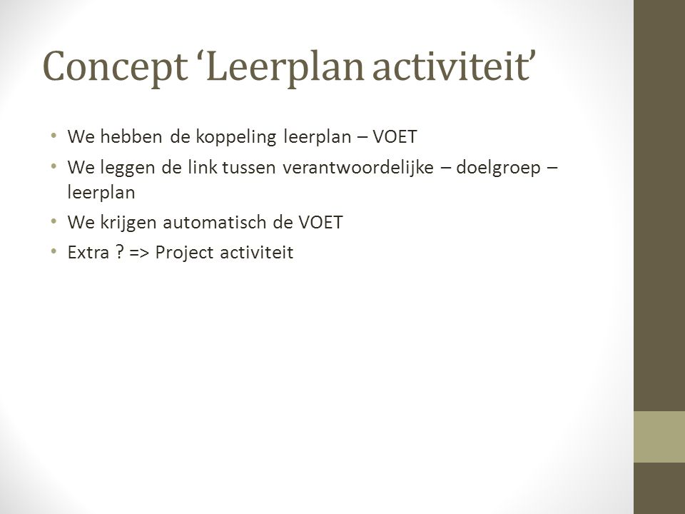 Concept 'Leerplan activiteit' We hebben de koppeling leerplan – VOET We leggen de link tussen verantwoordelijke – doelgroep – leerplan We krijgen auto