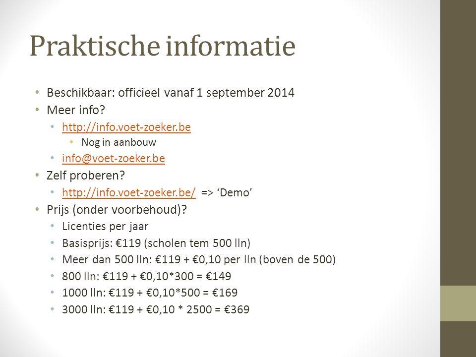 Praktische informatie Beschikbaar: officieel vanaf 1 september 2014 Meer info? http://info.voet-zoeker.be Nog in aanbouw info@voet-zoeker.be Zelf prob
