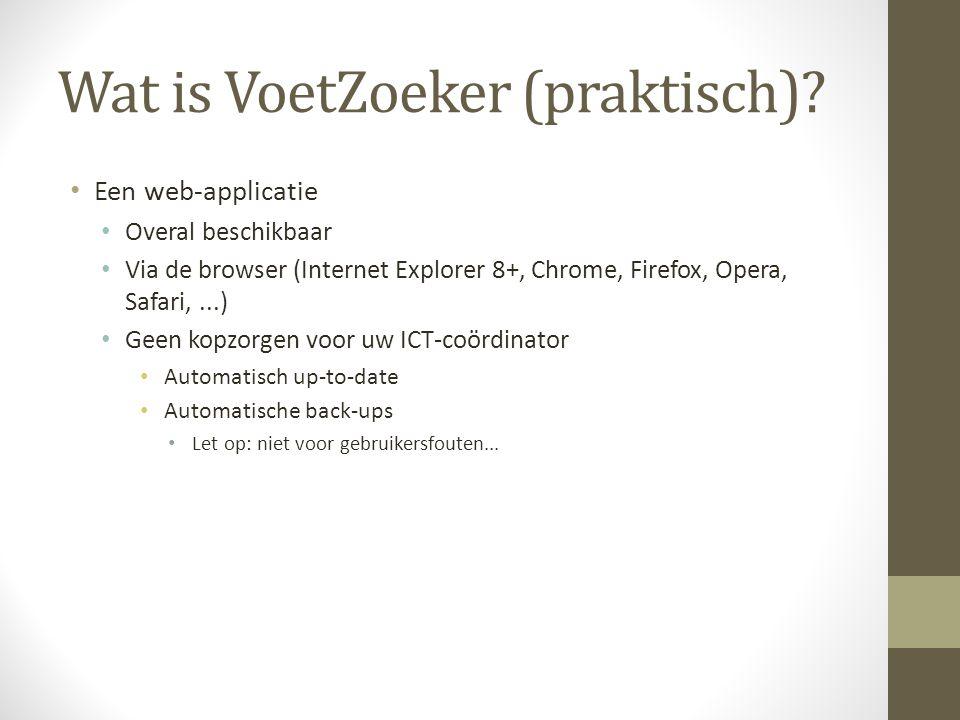 Wat is VoetZoeker (praktisch)? Een web-applicatie Overal beschikbaar Via de browser (Internet Explorer 8+, Chrome, Firefox, Opera, Safari,...) Geen ko