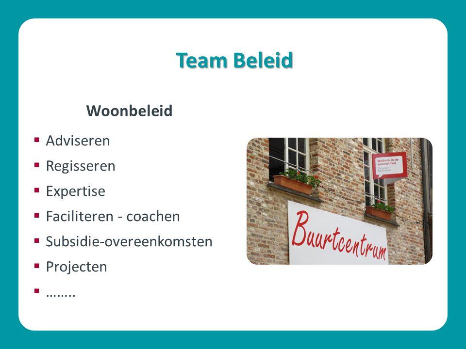 Team Beleid  Adviseren  Regisseren  Expertise  Faciliteren - coachen  Subsidie-overeenkomsten  Projecten  …….. Woonbeleid