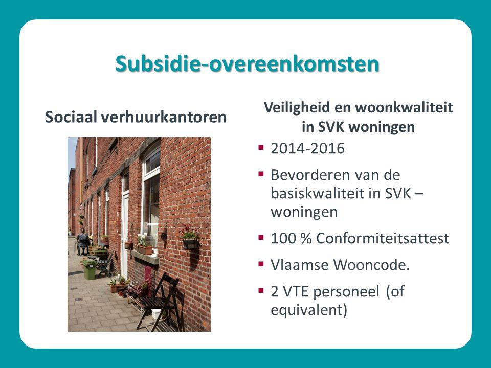 Subsidie-overeenkomsten Sociaal verhuurkantoren  2014-2016  Bevorderen van de basiskwaliteit in SVK – woningen  100 % Conformiteitsattest  Vlaamse