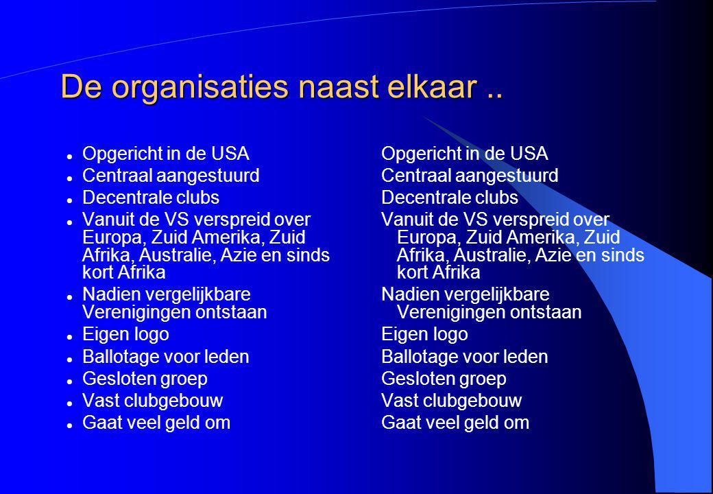 De organisaties naast elkaar.. Opgericht in de USA Centraal aangestuurd Decentrale clubs Vanuit de VS verspreid over Europa, Zuid Amerika, Zuid Afrika