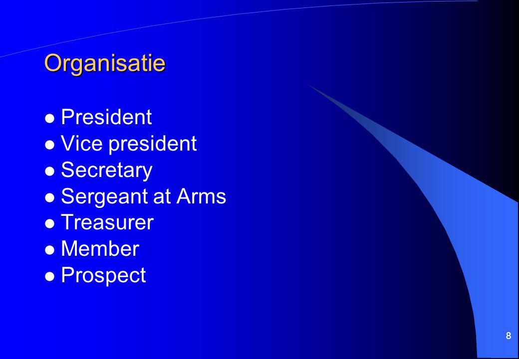 8 Organisatie President Vice president Secretary Sergeant at Arms Treasurer Member Prospect