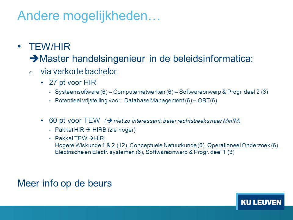 TEW/HIR  Master handelsingenieur in de beleidsinformatica: o via verkorte bachelor: 27 pt voor HIR Systeemsoftware (6) – Computernetwerken (6) – Soft
