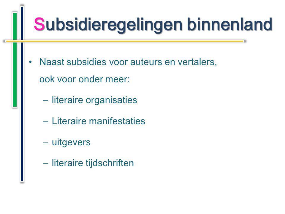 Naast subsidies voor auteurs en vertalers, ook voor onder meer: –literaire organisaties –Literaire manifestaties –uitgevers –literaire tijdschriften S