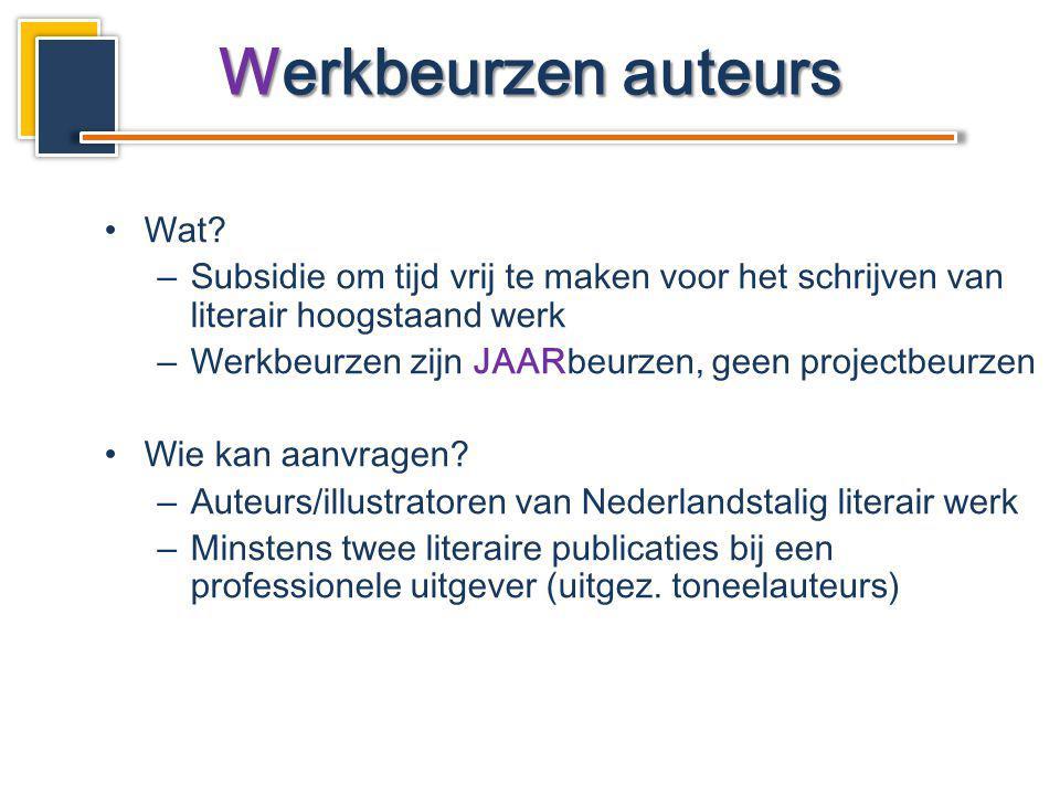Wat? –Subsidie om tijd vrij te maken voor het schrijven van literair hoogstaand werk –Werkbeurzen zijn JAARbeurzen, geen projectbeurzen Wie kan aanvra