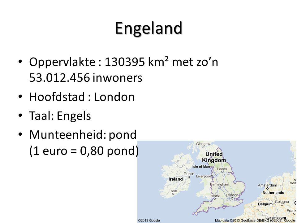 Engeland Oppervlakte : 130395 km² met zo'n 53.012.456 inwoners Hoofdstad : London Taal: Engels Munteenheid: pond (1 euro = 0,80 pond)