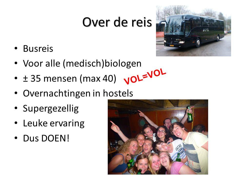 Over de reis Busreis Voor alle (medisch)biologen ± 35 mensen (max 40) Overnachtingen in hostels Supergezellig Leuke ervaring Dus DOEN! VOL=VOL
