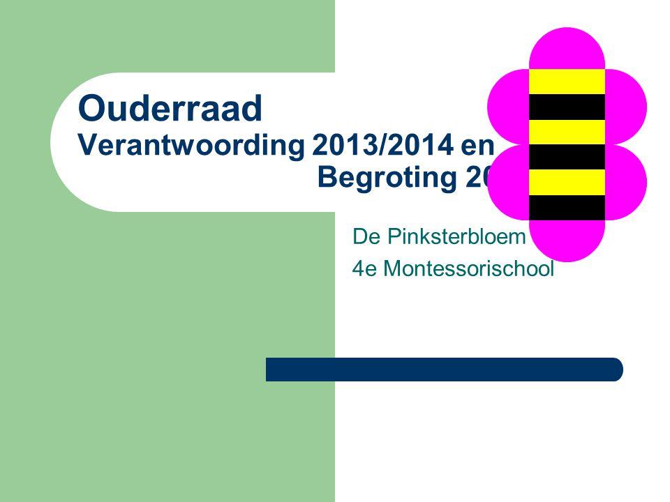 Ouderraad Verantwoording 2013/2014 en Begroting 2014/2015 De Pinksterbloem 4e Montessorischool