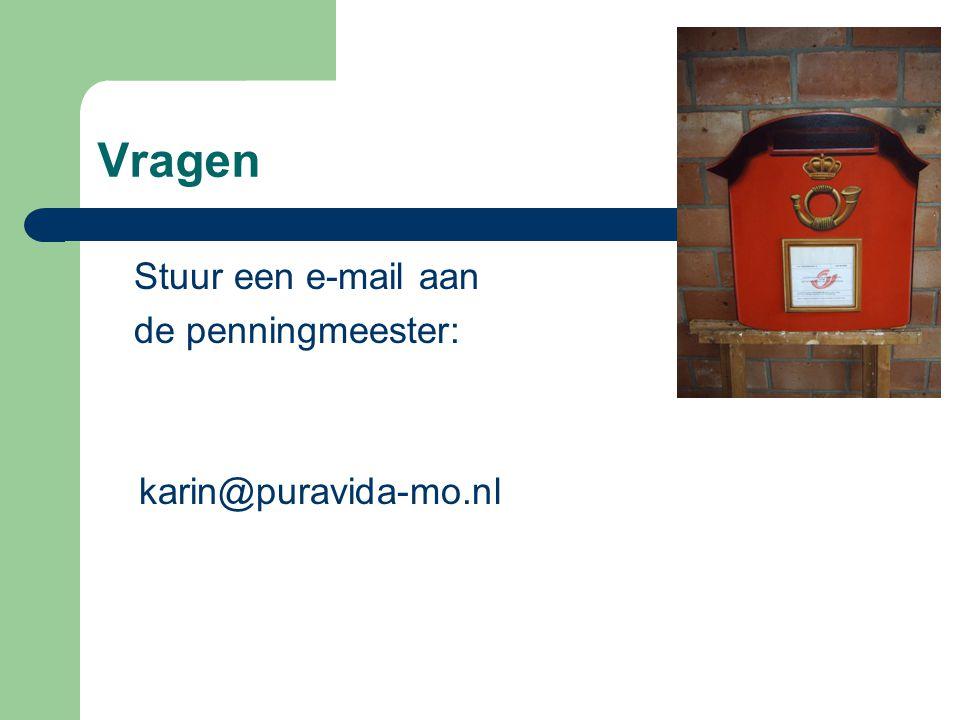 Vragen Stuur een e-mail aan de penningmeester: karin@puravida-mo.nl